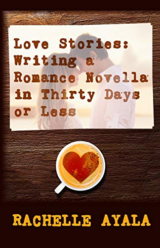 9781519787033: Love Stories: Writing A Romance Novella in Thirty Days or Less: A Romance In A Month How-To Book