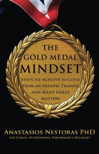 The Gold Medal Mindset: Steps to Achieve: Anastasios Nestoras