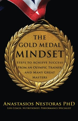 9781519787101: The Gold Medal Mindset: Steps to Achieve Success From an Olympic Trainer and Many Masters