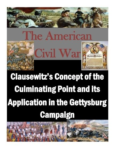 9781519790569: Clausewitz's Concept of the Culminating Point and its Application in the Gettysburg Campaign (The American Civil War)