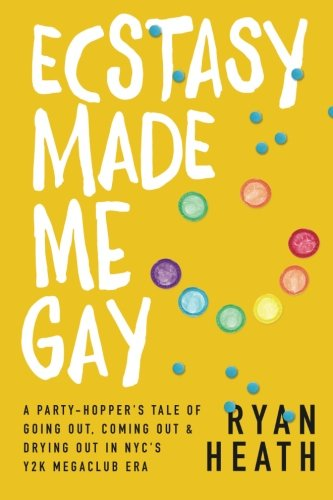 9781519791009: Ecstasy Made Me Gay: A Party-Hopper's Tale of Going Out, Coming Out & Drying Out in NYC's Y2K Megaclub Era