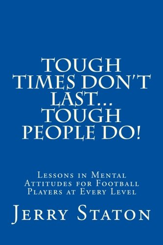 9781519793560: Tough Times Don't Last... Tough People Do!: Lessons in Mental Attitudes for Football Players at Every Level