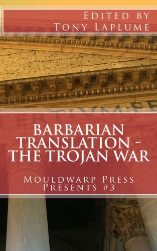 9781519793638: Barbarian Translation - The Trojan War: Mouldwarp Press Presents #3 (Volume 3)