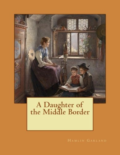 9781519793690: A Daughter of the Middle Border