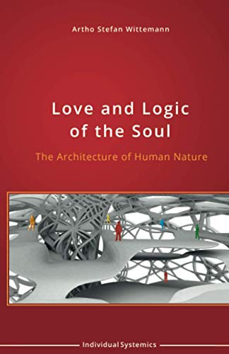 9781519794499: Love and Logic of the Soul: The Architecture of Human Nature