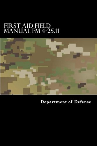 9781519794758: First Aid Field Manual FM 4-25.11: First Aid including Change 1 issued July 2004 also NTRP 4-02.1.1 AFMAN 44-163(I), MCRP 3-02G