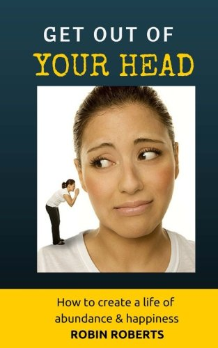 9781519798800: Get out of your head. How to create a life of happiness and abundance