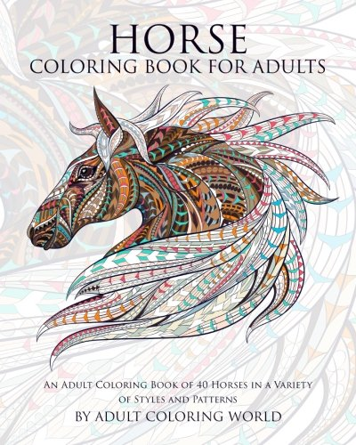 9781519798824: Horse Coloring Book For Adults: An Adult Coloring Book of 40 Horses in a Variety of Styles and Patterns (Animal Coloring Books for Adults) (Volume 6)