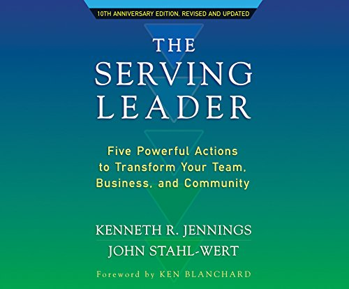 The Serving Leader: Five Powerful Actions to Transform Your Team, Business, and Community (Compact ...