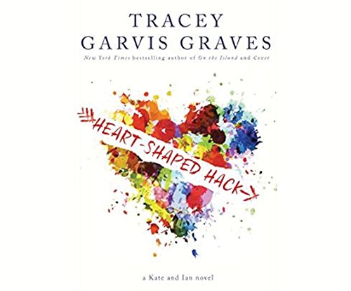 Heart-Shaped Hack (Kate and Ian Series): Tracey Garvis Graves