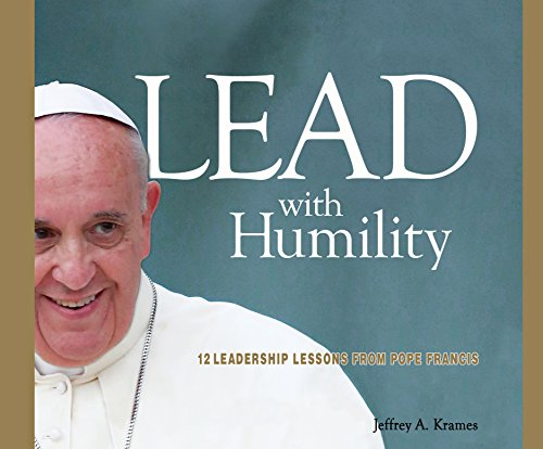 9781520003368: Lead with Humility: 12 Leadership Lessons from Pope Francis