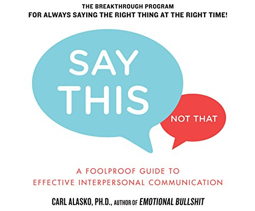 Say This, Not That: A Foolproof Guide to Effective Interpersonal Communication (Compact Disc): Carl...
