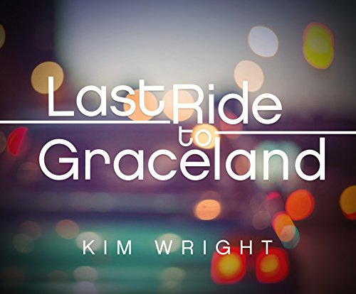 Last Ride to Graceland (Compact Disc): Kim Wright