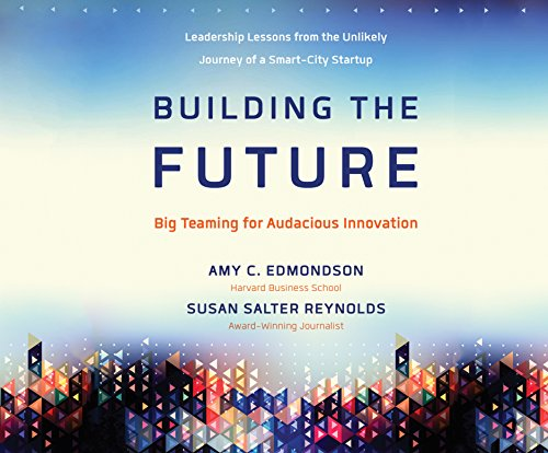 Building the Future: Big Teaming for Audacious Innovation (Compact Disc): Amy Edmondson