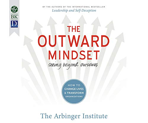 The Outward Mindset: Seeing Beyond Ourselves (Compact Disc): The Arbringer Institute