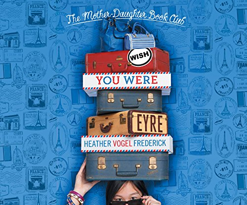 Wish You Were Eyre: Mother-Daughter Book Club (Compact Disc): Heather Vogel Frederick