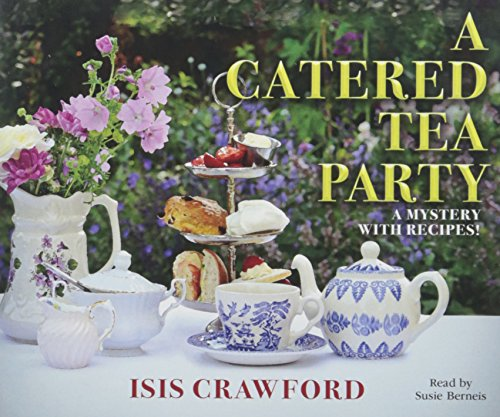 Catered Tea Party, A: A Mystery with Recipes (Compact Disc): Isis Crawford