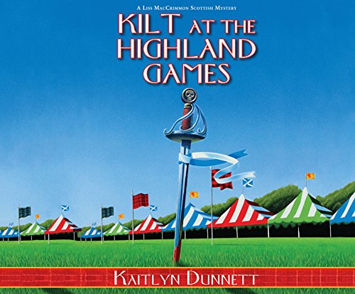 Kilt at the Highland Games: A Liss Maccrimmon Mystery (Compact Disc): Kaitlyn Dunnett