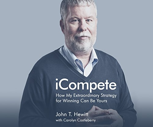 iCompete: How My Extraordinary Strategy for Winning Can Be Yours: Hewitt, John T., Castleberry, ...
