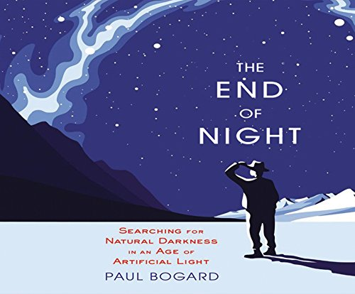 The End of Night: Searching for Natural Darkness in an Age of Artificial Light (MP3 CD): Paul ...