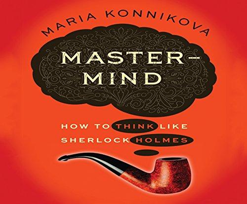 MasterMind: How to Think Like Sherlock Holmes: Maria Konnikova