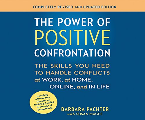 The Power of Positive Confrontation: The Skills You Need to Handle Conflicts at Work, at Home and ...