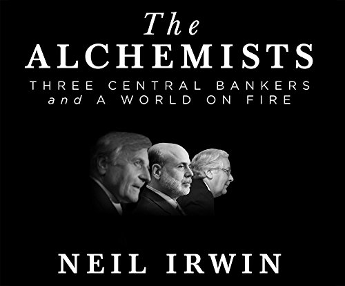 The Alchemists: Three Central Bankers and a World on Fire (Compact Disc): Neil Irwin