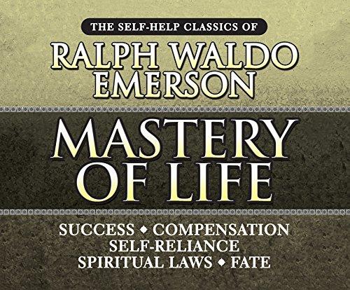 Mastery of Life: The Self-Help Classics of Ralph Waldo Emerson: Emerson, Ralph Waldo
