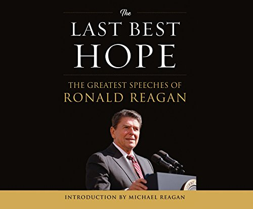 The Last Best Hope: The Greatest Speeches of Ronald Reagan (Compact Disc): Ronald Wilson Reagan