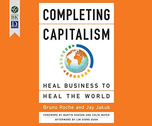 Completing Capitalism: Heal Business to Heal the: Roche, Bruno, Jakub
