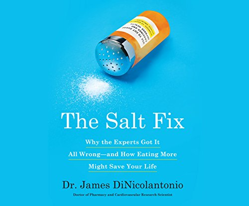 The Salt Fix: Why Experts Got It All Wrong And How Eating More Might Save Your Life