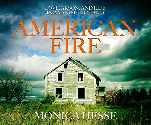 9781520075884: American Fire: Love, Arson, and Life in a Vanishing Land