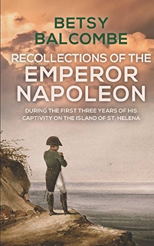 Recollections Of The Emperor Napoleon, During The: Balcombe, Betsy (Elizabeth)