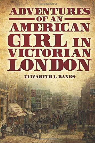 Adventures of an American Girl in Victorian London: Elizabeth L. Banks