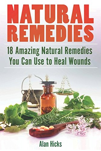 Natural Remedies: 18 Amazing Natural Remedies You: Hicks, Alan
