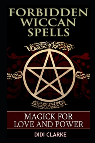 Forbidden Wiccan Spells: Magick for Love and Power: Didi Clarke