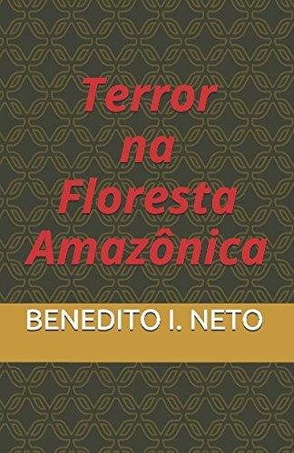 Terror na Floresta Amazônica: BENEDITO I. NETO