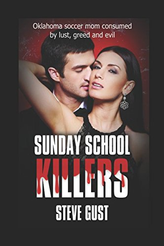 Sunday School Killers: Oklahoma soccer mom consumed: Steve Gust