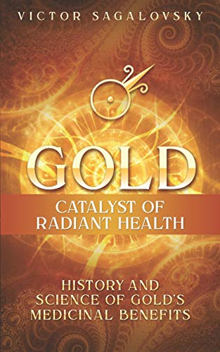 9781520145952: Gold: Catalyst of Radiant Health: History and Science of Gold's Medicinal Benefits