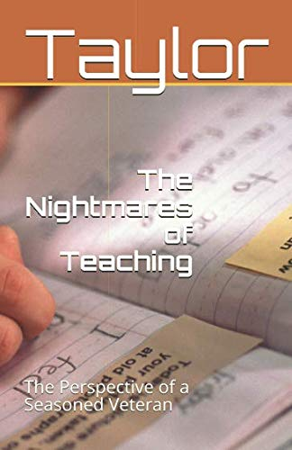 The Nightmares of Teaching: The Perspective of a Seasoned Veteran: Blair Taylor