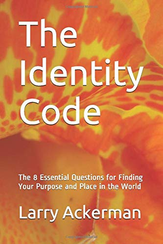 The Identity Code: The 8 Essential Questions: Larry Ackerman