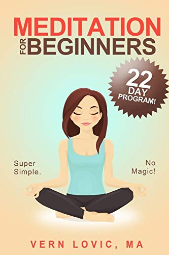 Meditation For Beginners: A 22 Day How To Meditate Course: Vern Lovic
