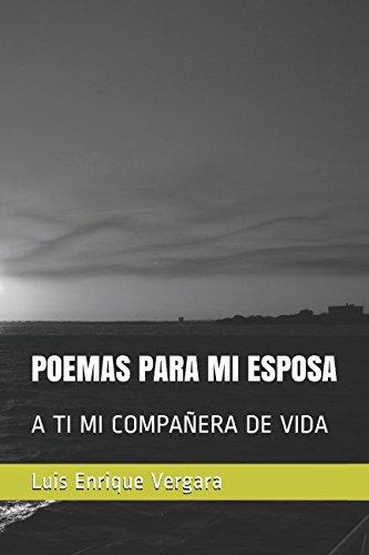 POEMAS PARA MI ESPOSA: A TI MI: Luis Enrique Vergara