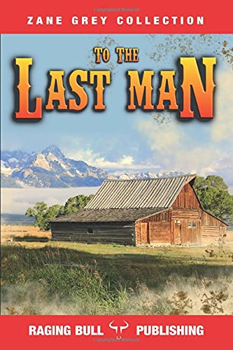 9781520205809: To the Last Man (Zane Grey Collection)