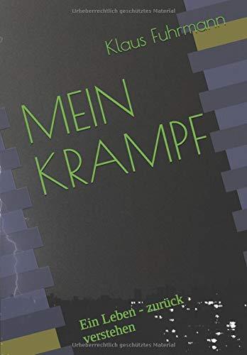 MEIN KRAMPF: Ein Leben - zurueck verstehen: Klaus Fuhrmann