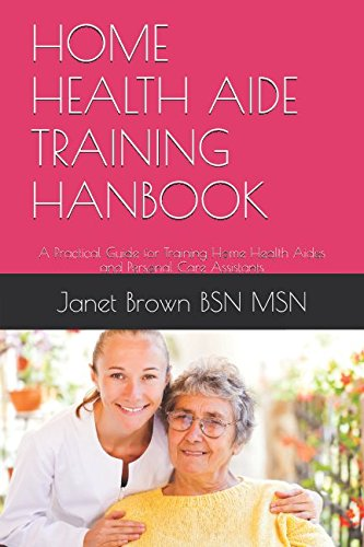 9781520287560: HOME HEALTH AIDE TRAINING HANBOOK: A Practical Guide for Training Home Health Aides and Personal Care Assistants