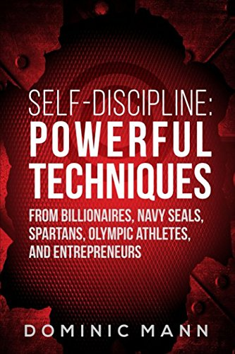 Self-Discipline: Powerful Techniques from Billionaires, Navy SEALs, Spartans, Olympic Athletes, and...