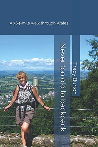 Never too old to backpack: A 364-mile walk through Wales: Tracy Burton