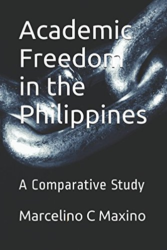 Academic Freedom in the Philippines: A Comparative: Marcelino C Maxino