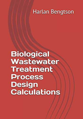 Biological Wastewater Treatment Process Design Calculations: Harlan H Bengtson PhD